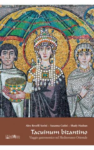 Tacuinum bizantino - Viaggio gastronomico nel Mediterraneo orientale