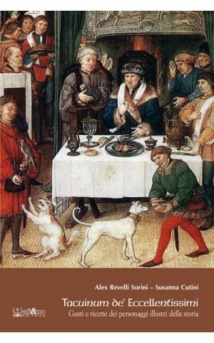 Tacuinum de'Eccellentissimi - Gusti e ricette dei personaggi illustri della storia
